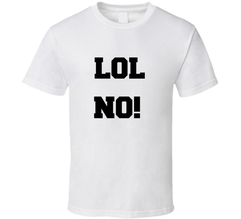 Lol No Funny T Shirt