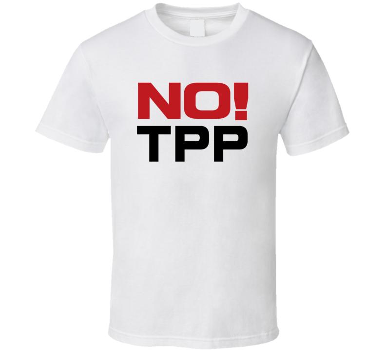 No TPP Trans Pacific Partnership T Shirt