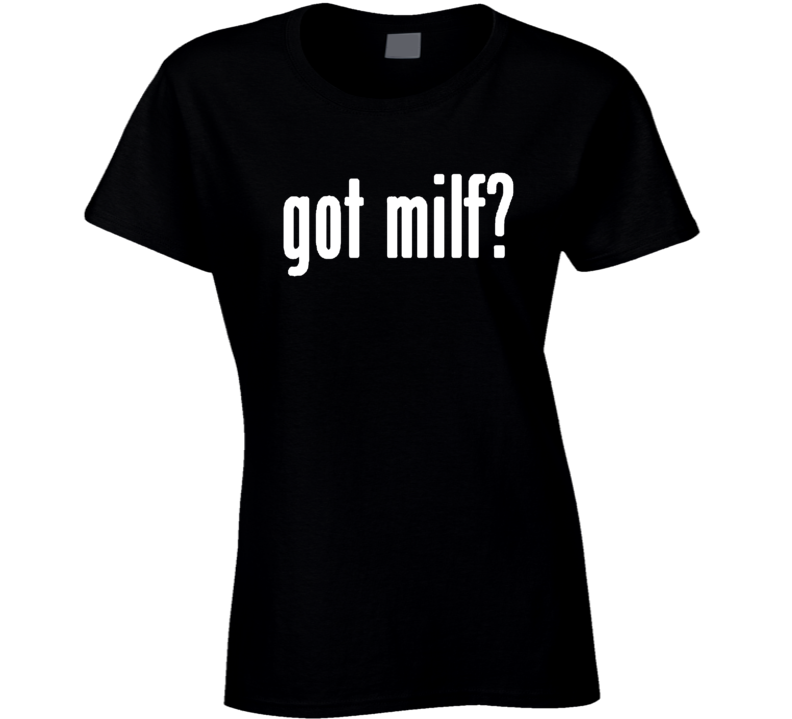 Got Milf Milk Money Inspired Fergie Ladies T Shirt