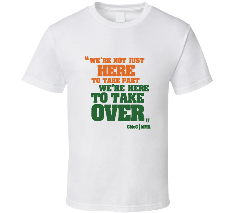 We're Here To Take Over Conor Mcgregor Quote T Shirt