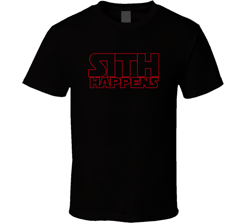 Sith Happens Starwars Cool T Shirt