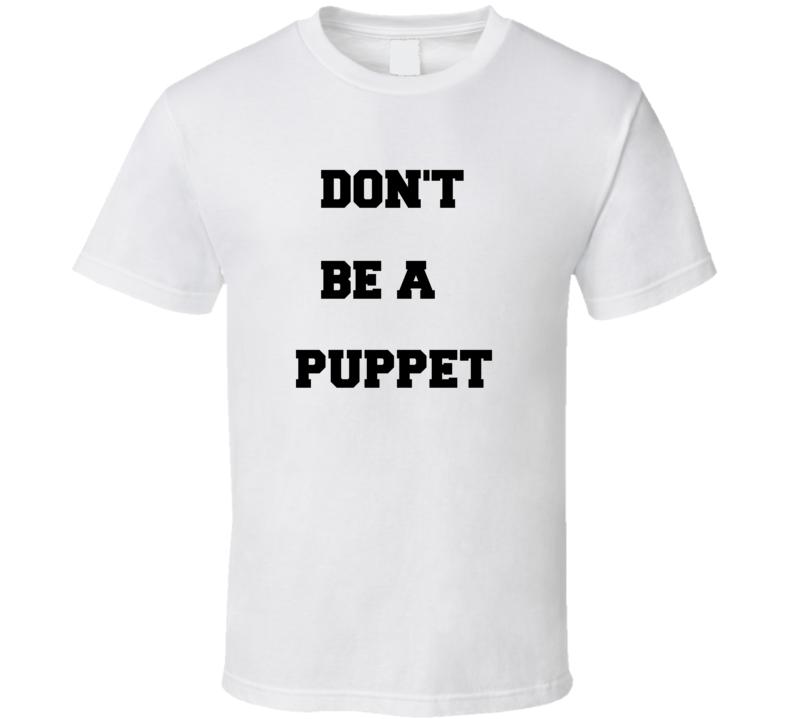 Don't Be A Puppet Movement T Thirt T Shirt