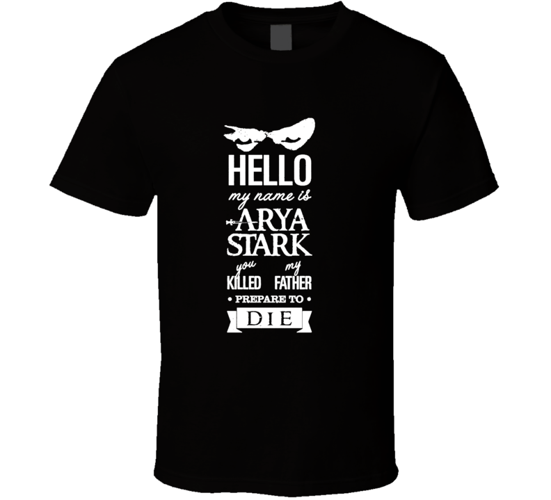 You Killed My Father Prepare To Die Game Of Thrones T Shirt