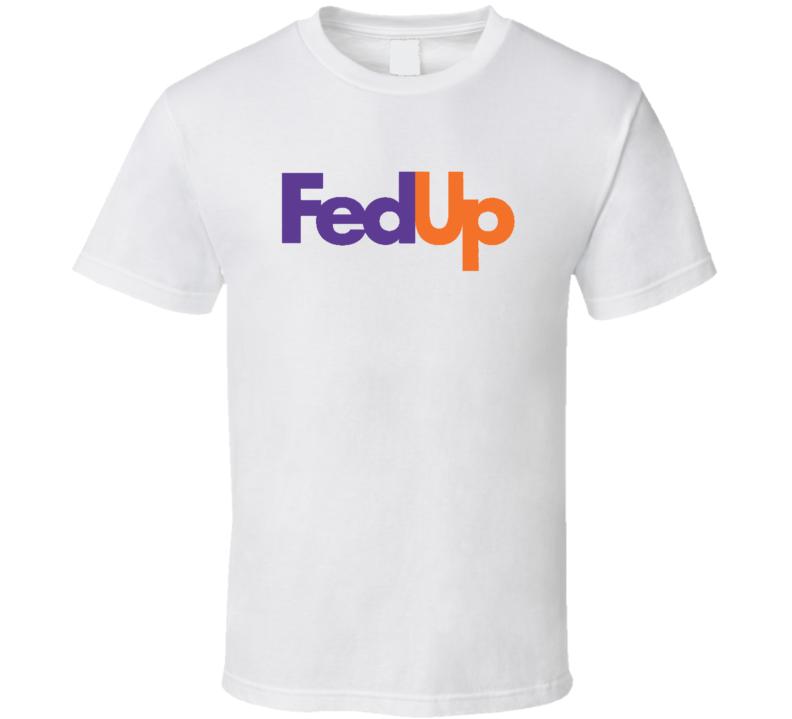 Fed UP Fedex Logo Funny T Shirt