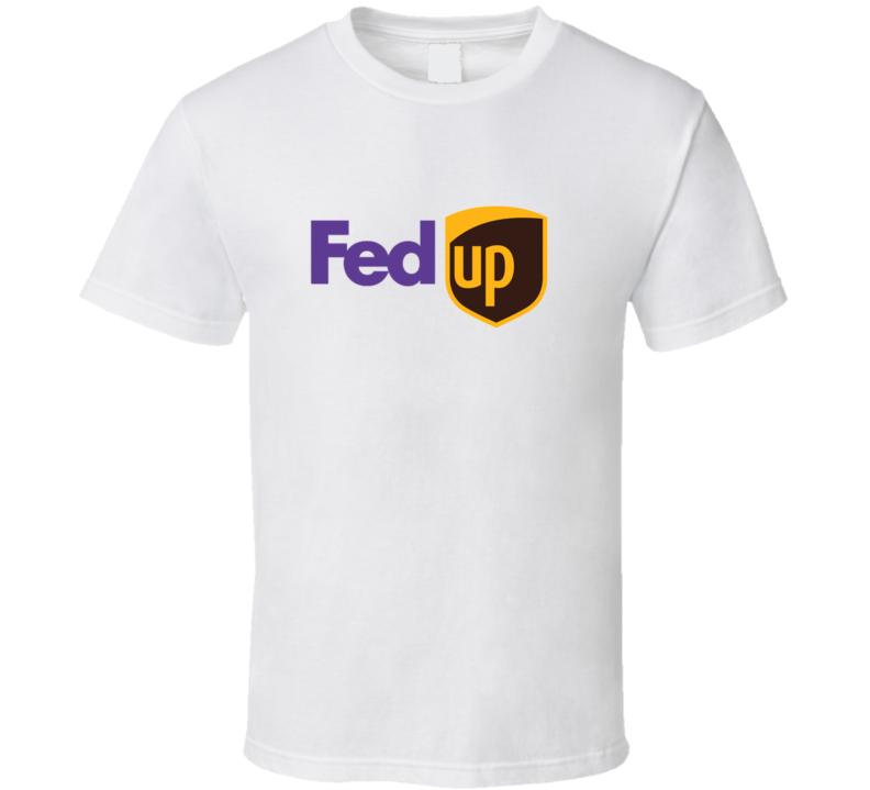 Fed Up Fedex UPS Postal Services Funny T Shirt