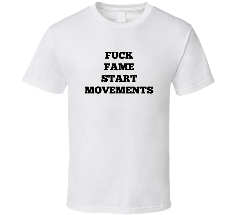 Fuck Fame Start Movements Slutwalk T Shirt