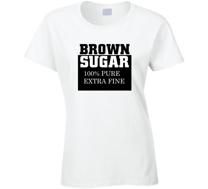 Brown Sugar 100% Pure Extra Fine Ladies T Shirt