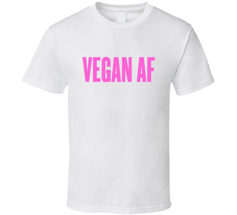 Vegan AF As Fuck Cool T Shirt