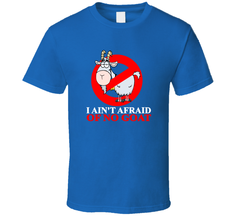 I Ain't Afraid Of No Goat Bill Murray Ghost Busters Cubs T Shirt