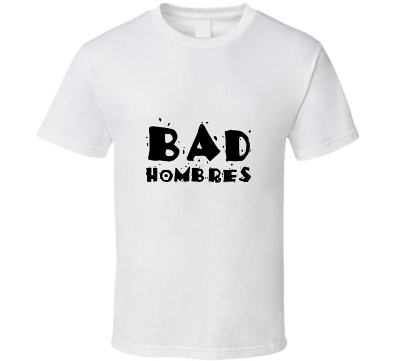 Bad Hombres Trump T Shirt