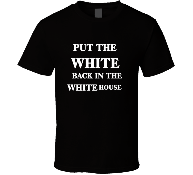 Put The White Back In The White House T Shirt
