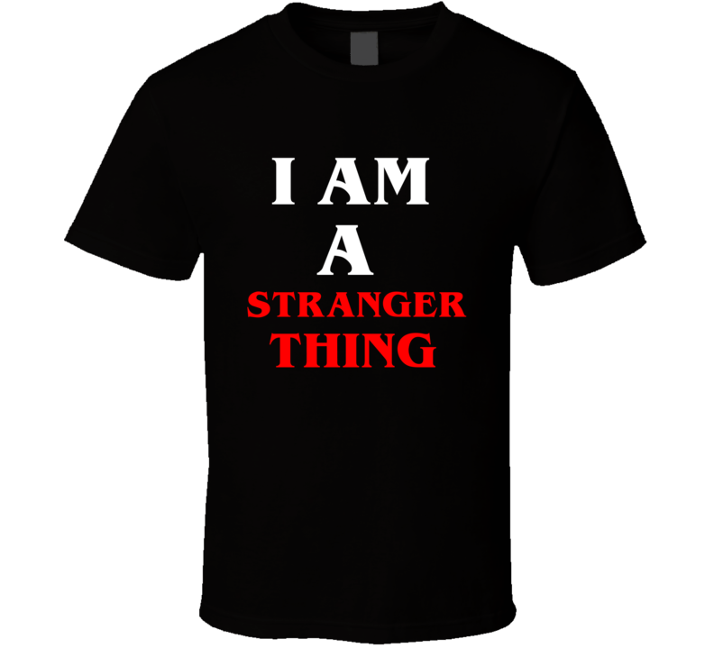 I Am A Stranger Thing TV Show T Shirt