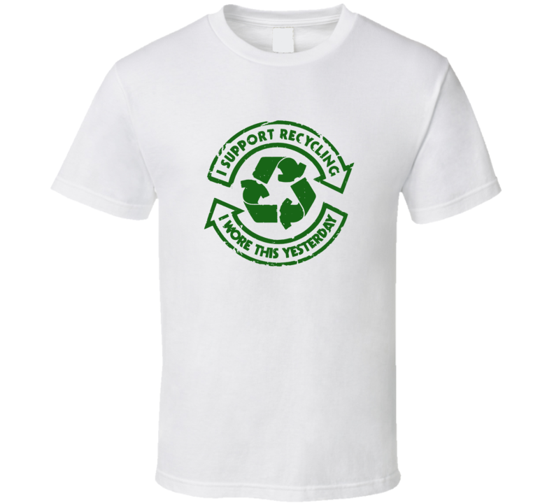 I Support Recycling I Wore This Yesterday Funny T Shirt