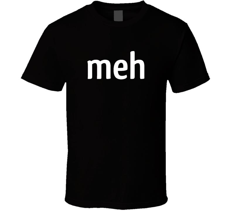 Meh T Shirt