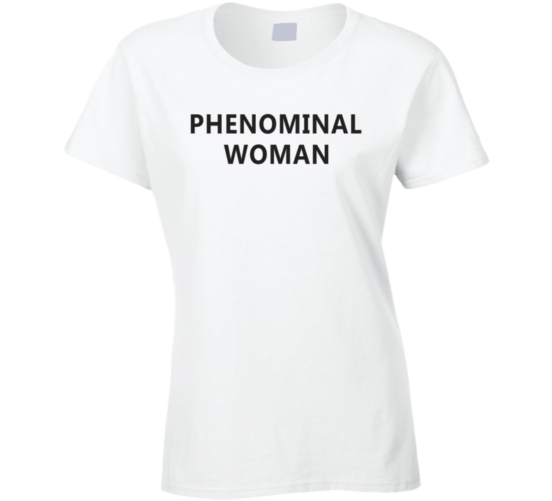 Phenomenal Woman Ladies T Shirt