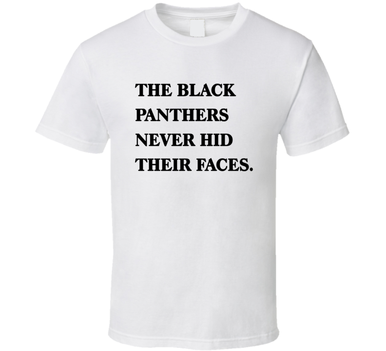 The Black Panthers Never Hid Their Faces T Shirt