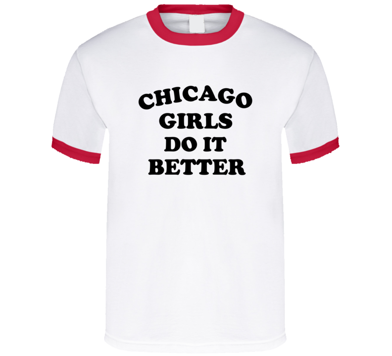 Chicago Girls Do It Better T Shirt