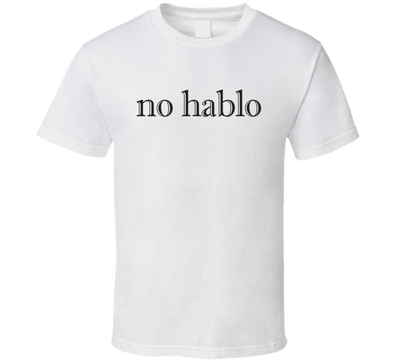 No Hablo Spanish T Shirt