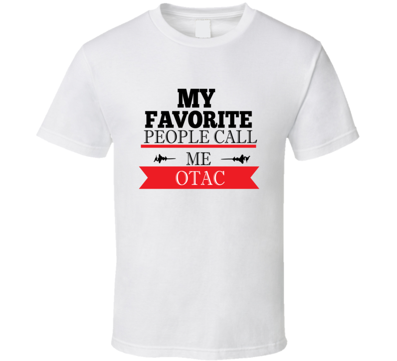 My Favorite People Call Me Otac Father's T Shirt