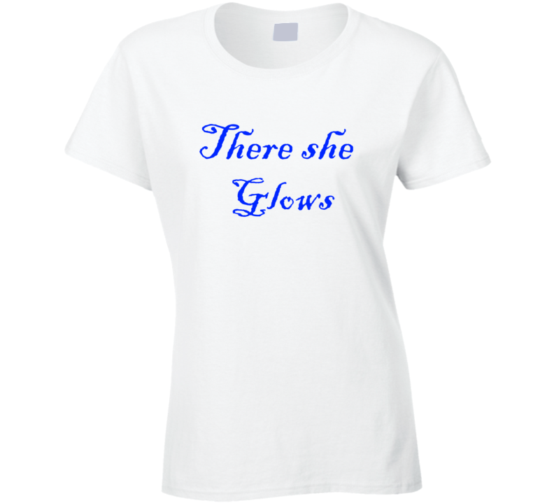 There She Glows Ladies T Shirt