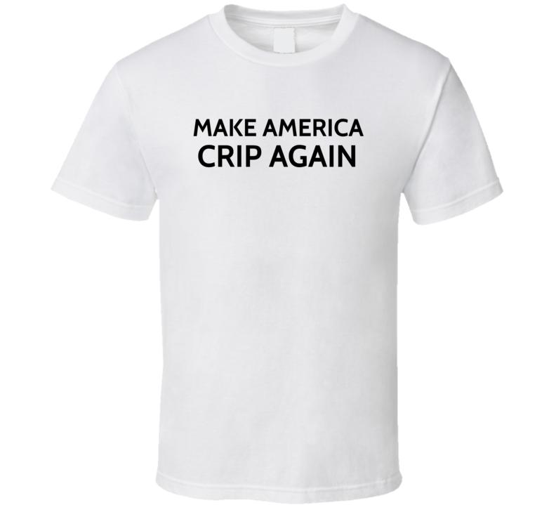 Make America Crip Again T Shirt