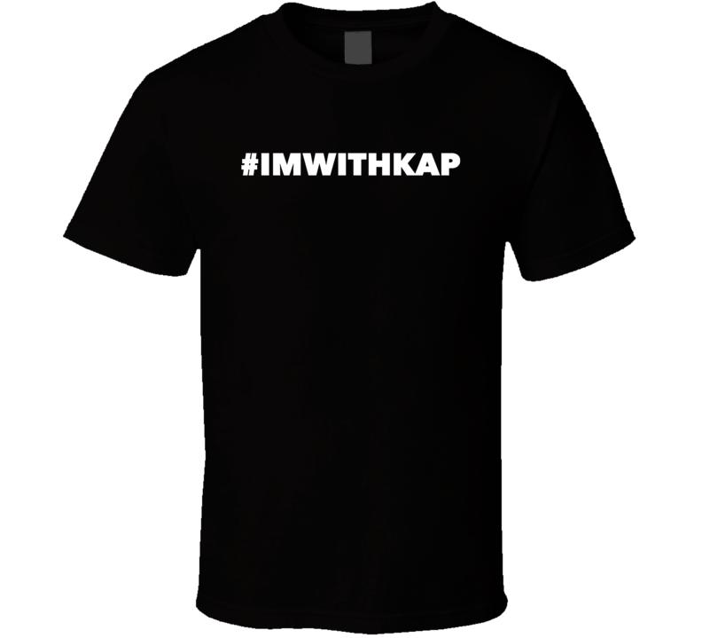 #imwithkap Hashtag I'm With Kaepernick T Shirt