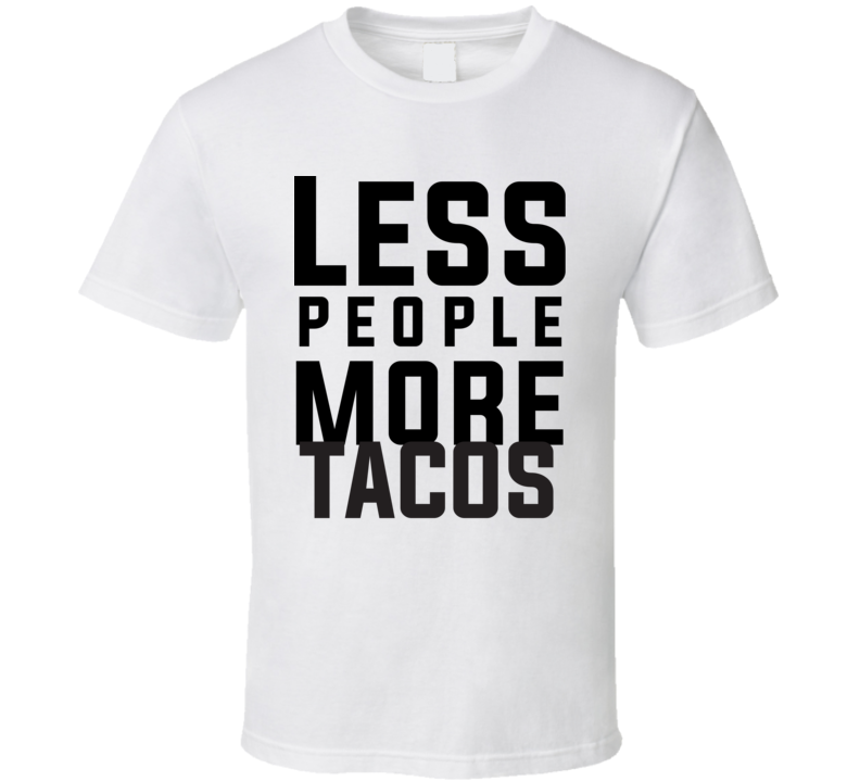 Less People More Tacos T Shirt