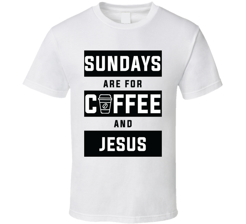 Sundays Are For Coffee And Jesus T Shirt