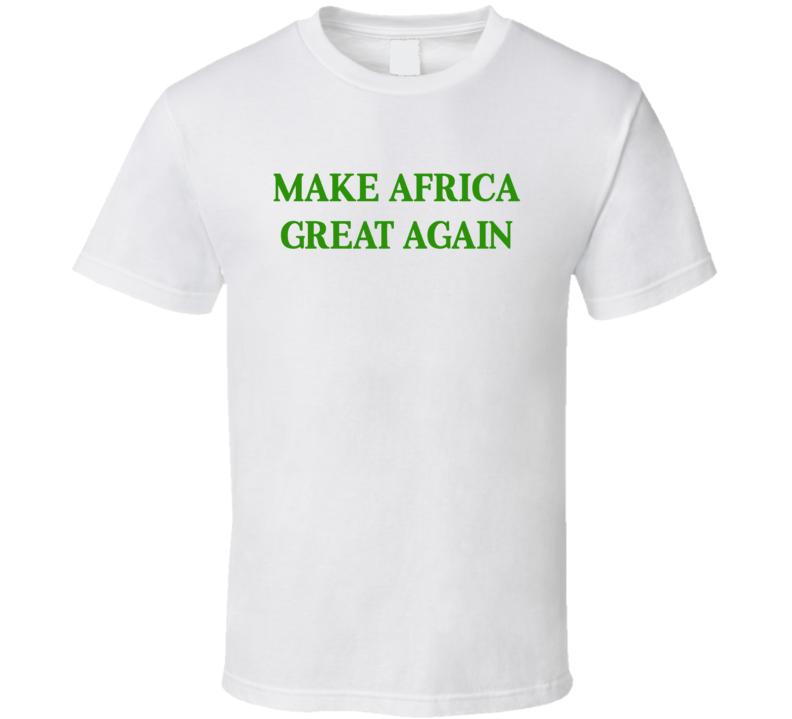 Make Africa Great Again T Shirt