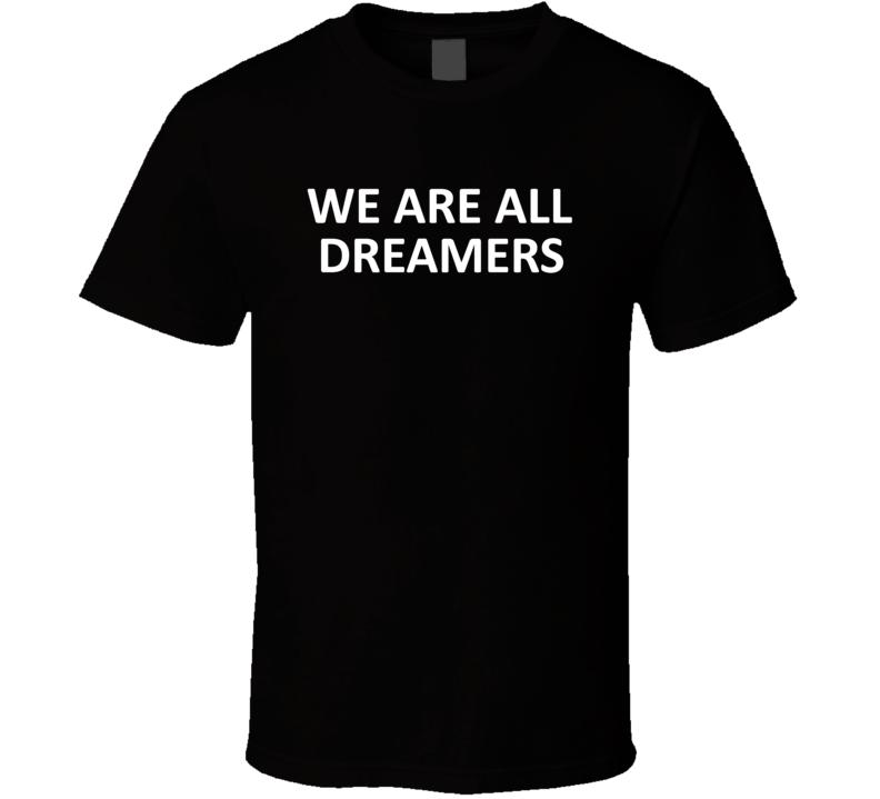 We Are Dreamers Ellen Tv T Shirt