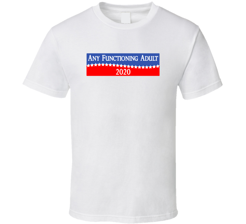 Any Functioning Adult Vote 2020 T Shirt