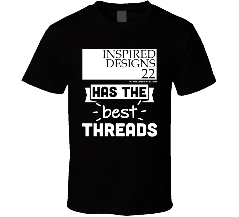 Impsiredesigns Has The Best Threads T Shirt