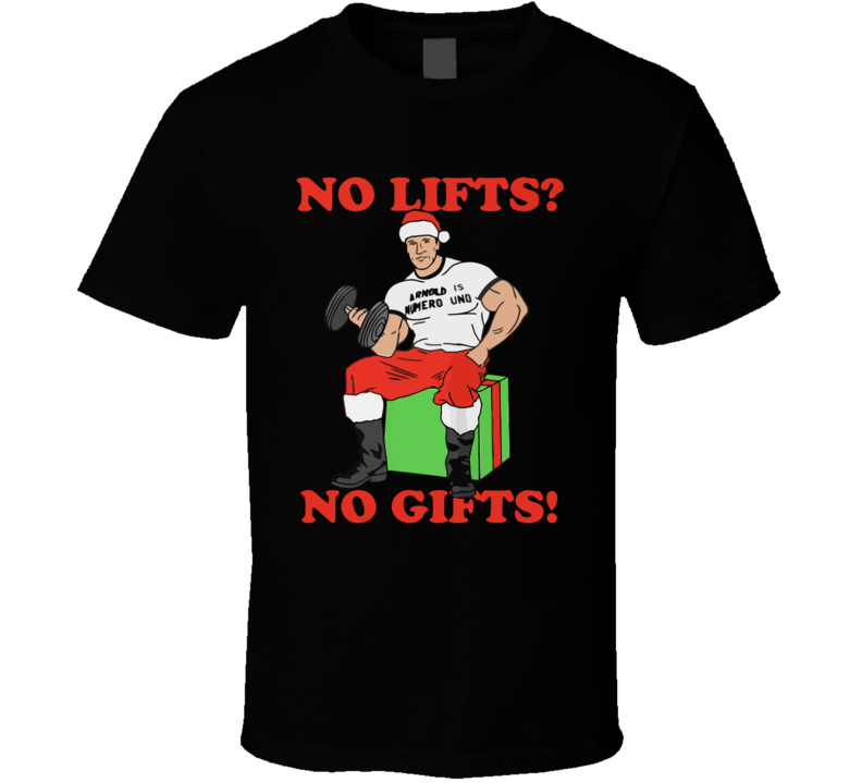 No Lifts No Gifts Funny Arnold Holiday T Shirt
