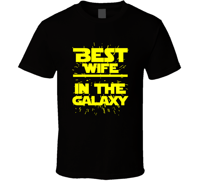 Best Wife In The Galaxy Star Wars T Shirt