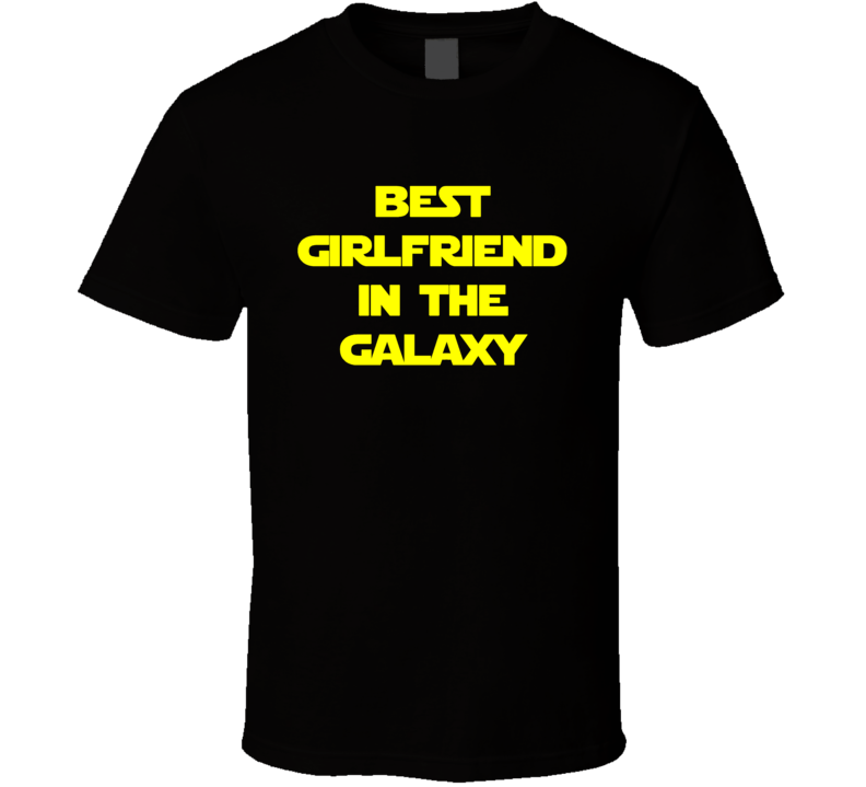 Best Girlfriend In The Galaxy Star Wars T Shirt