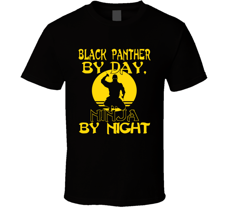 Black Panther By Day Ninja By Night T Shirt