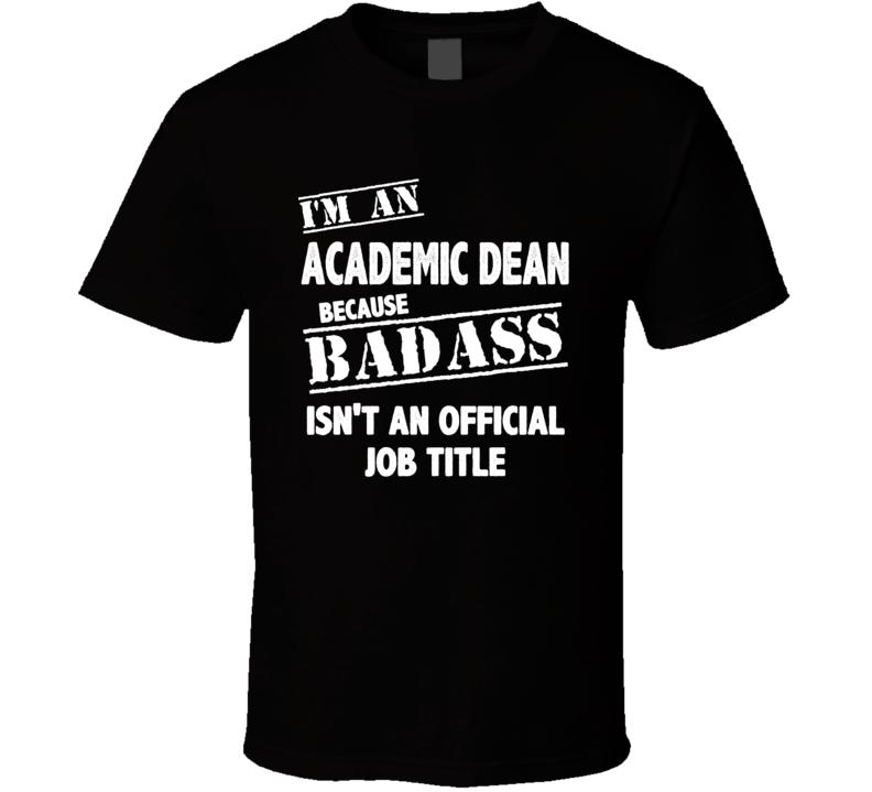 I'm An Academic Dean Becuase Official Job Title T Shirt