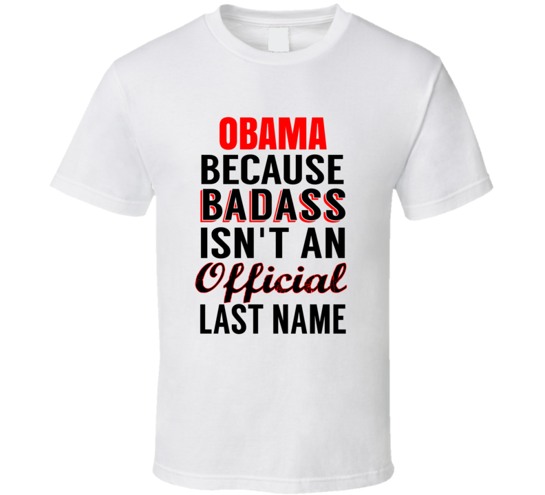 Obama Because Official Last Name T Shirt