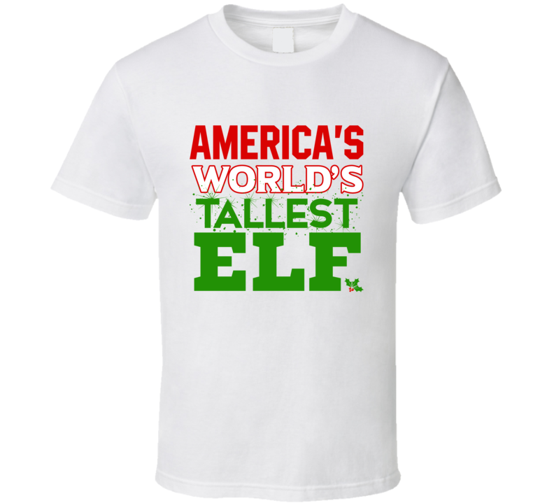America's World's Tallest Elf Christmas T Shirt