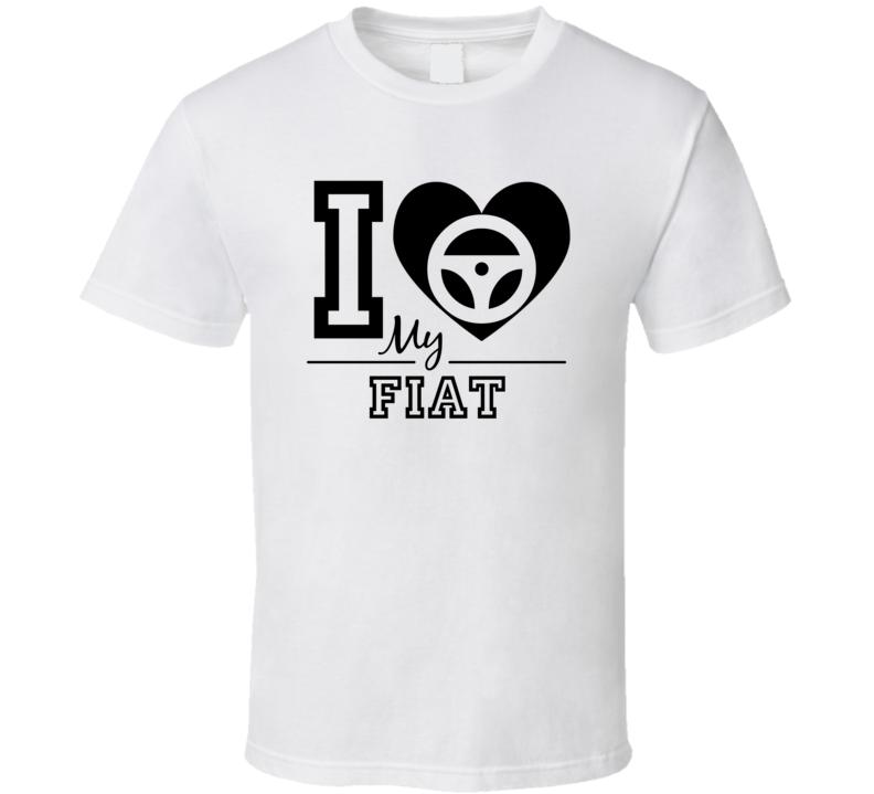 I Love My Fiat Car T Shirt