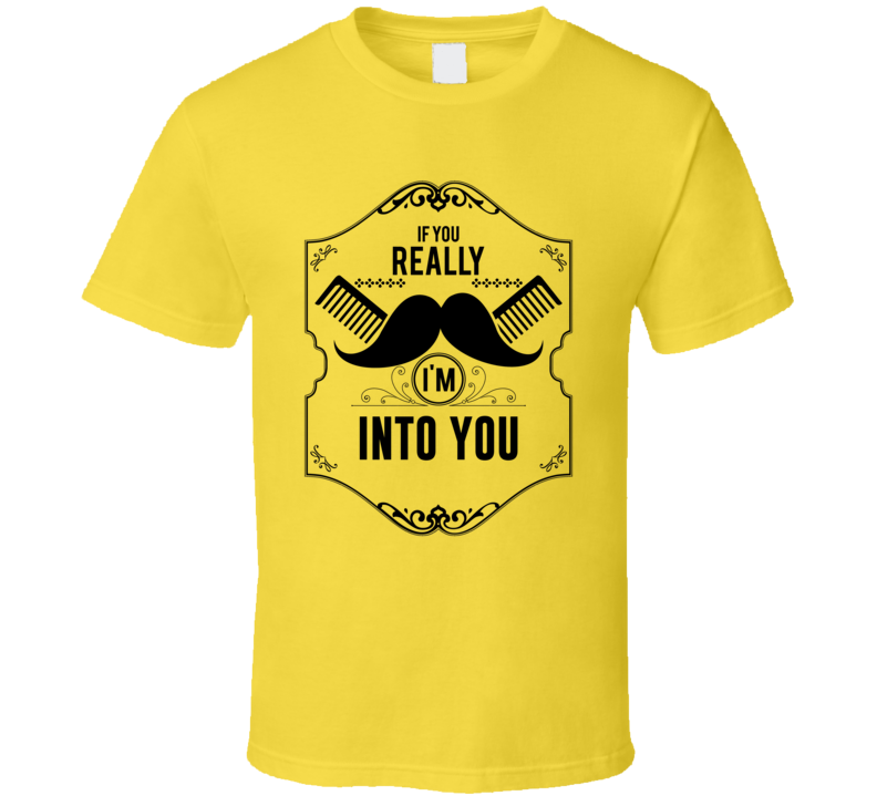 If You Really Mustache I'm Into You Pick Up T Shirt