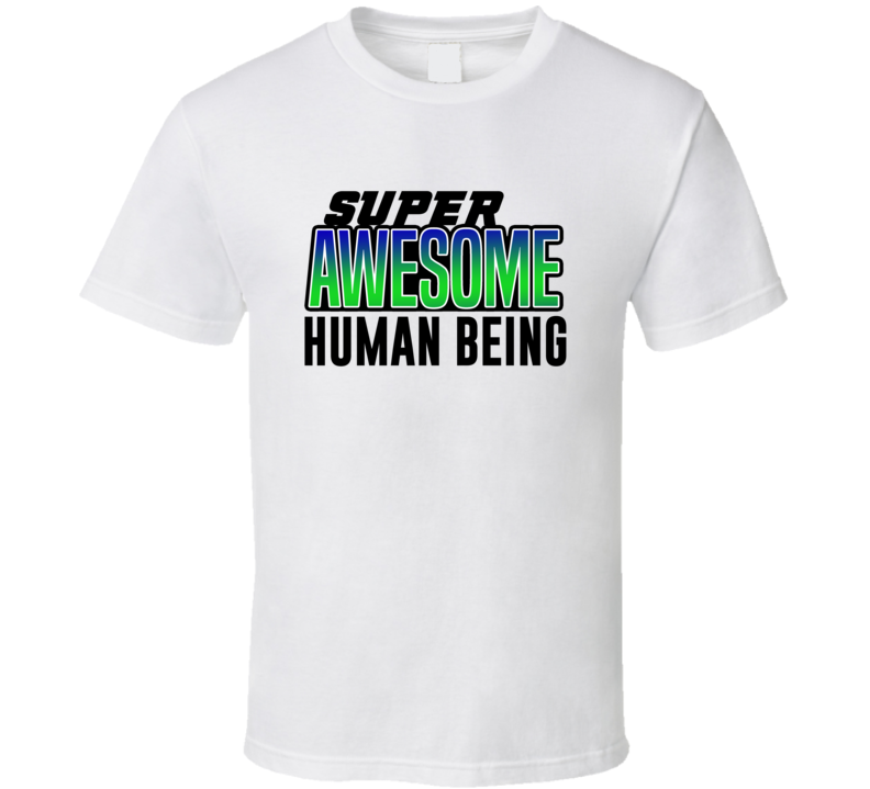 Super Awesome Human Being T Shirt
