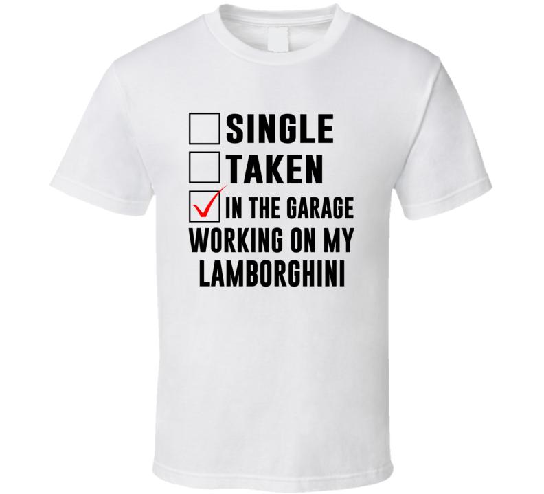 Single Taken Working On My Lamborghini Car T Shirt