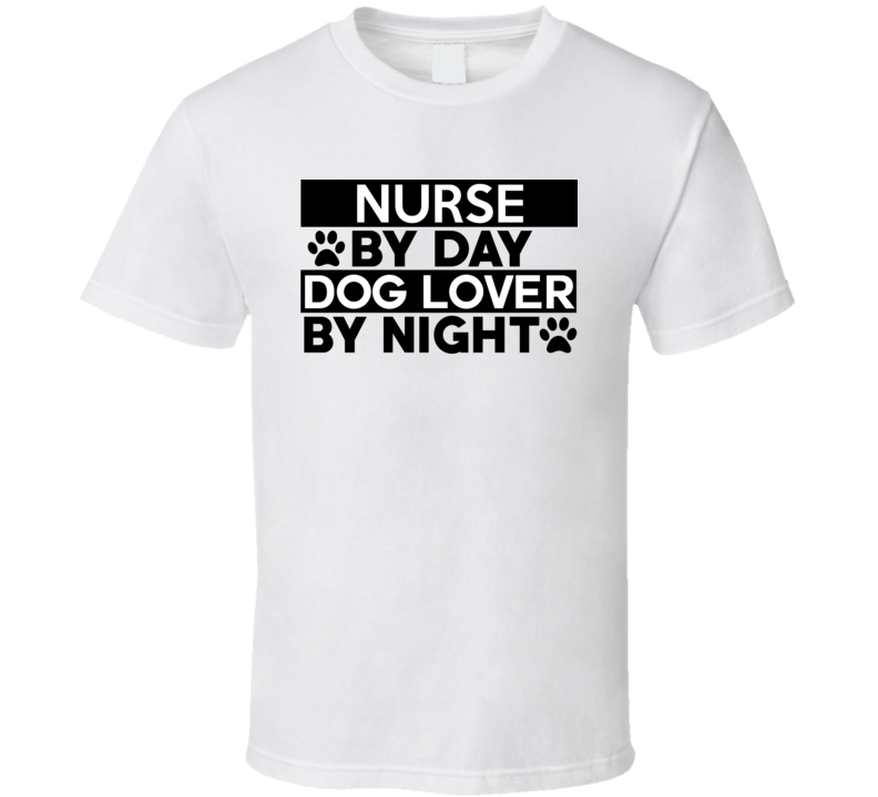 Nurse By Day Dog Lover By Night Occupation T Shirt