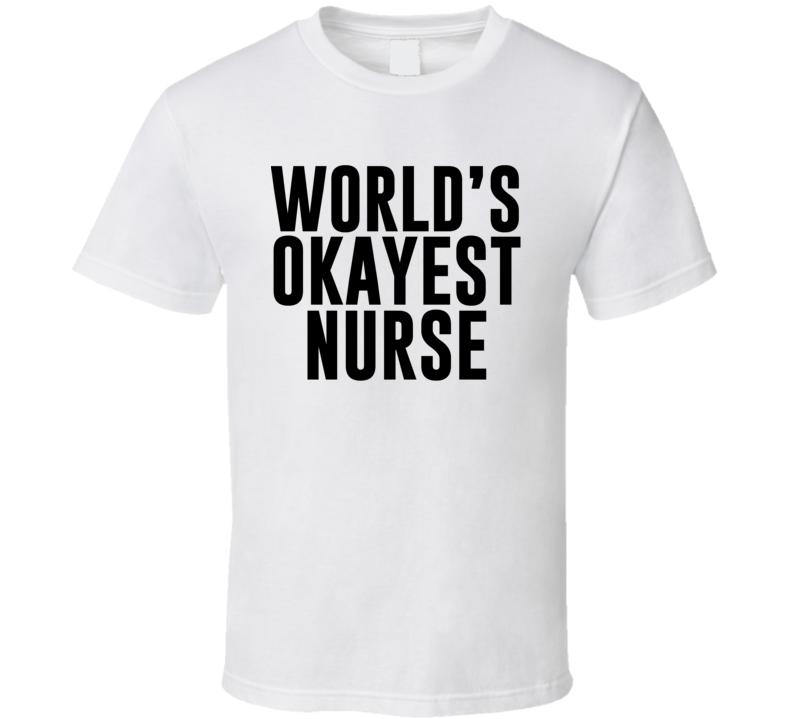World's Okayest Nurse Occupation T Shirt