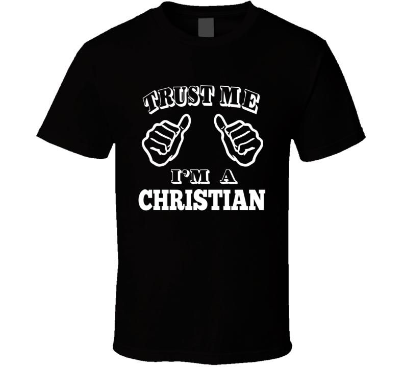 Trust Me I'm A Christian T Shirt