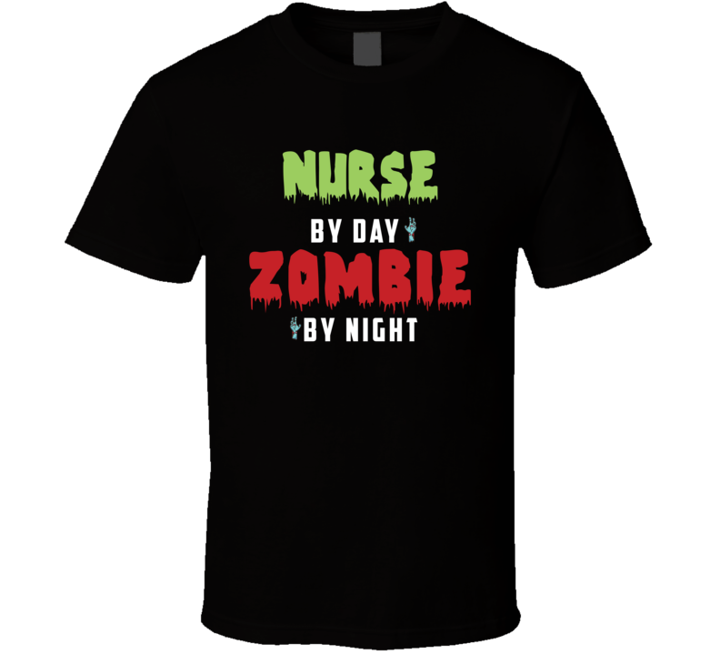 Nurse By Day Zombie By Night Occupation T Shirt