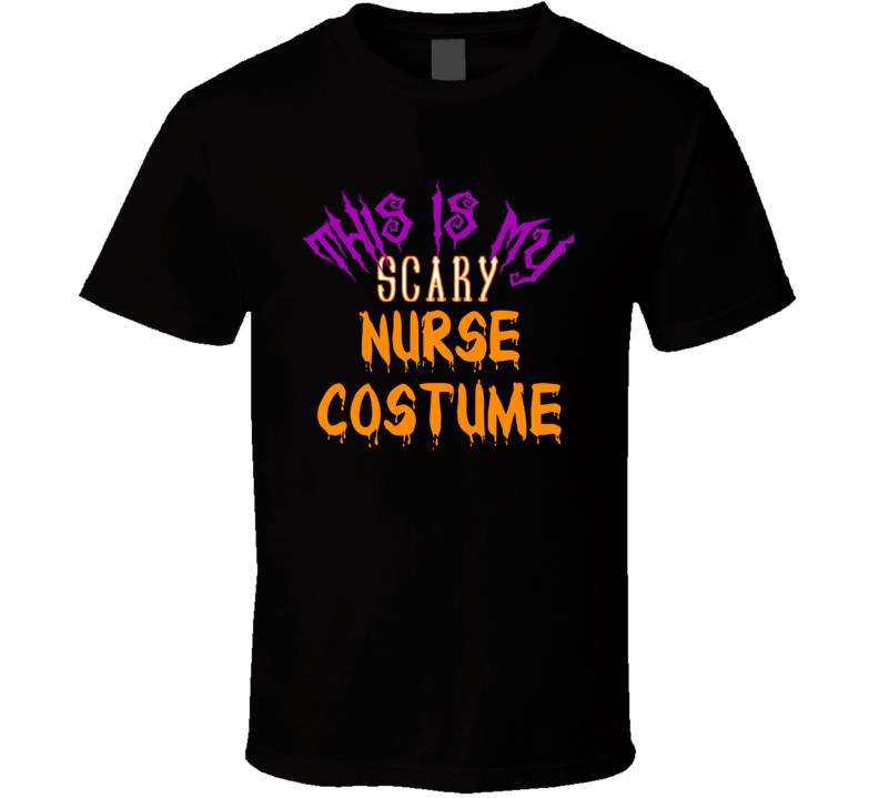 This Is My Scary Nurse Costume Occupation Halloween T Shirt
