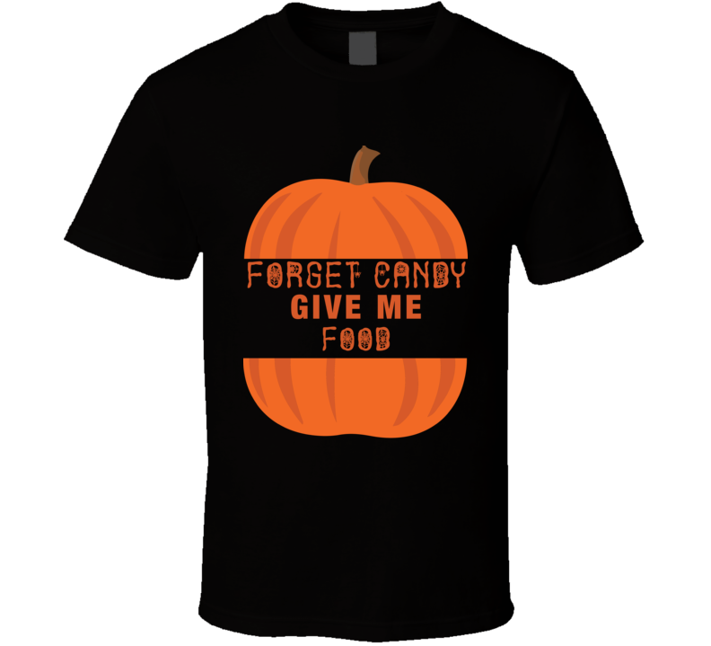 Forget Candy Give Me Food Halloween T Shirt