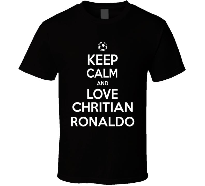 Keep Calm And Love Christian Ronaldo Football T Shirt